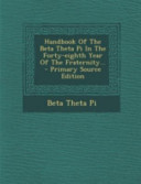 Handbook of the Beta Theta Pi in the Forty Eighth Year of the Fraternity      Primary Source Edition