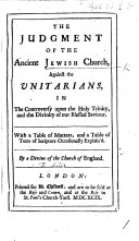 The Judgment of the Ancient Jewish Church Against the Unitarians  in the Controversy Upon the Holy Trinity  and the Divinity of Our Blessed Saviour     By a Divine of the Church of England  i e  P  Allix