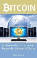 Bitcoin : Funktionsweise, Risiken und Chancen der digitalen Währung