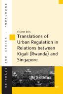 Translations of Urban Regulation in Relations between Kigali  Rwanda  and Singapore