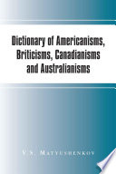 """Dictionary of Americanisms, Briticisms, Canadianisms and Australianisms"" by V.S. Matyushenkov"