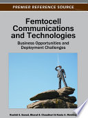 Femtocell Communications and Technologies  Business Opportunities and Deployment Challenges