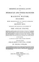 A descriptive and historical account of hydraulic and other machines for raising water, ancient and moderne with observations on various subjects connected with the mechanic arts: including the progressive development of the steam engine:...