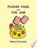 PLEASE PASS THE TOE JAM