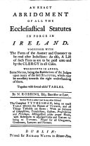 An exact abridgment of all the ecclesiastical statutes in force in Ireland ... To this work is added, not in any other edition, The compleat tythes-man, etc
