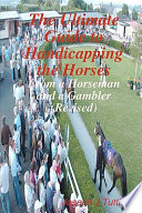 The Ultimate Guide To Handicapping The Horses Book