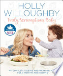 Truly Scrumptious Baby  My complete feeding and weaning plan for 6 months and beyond