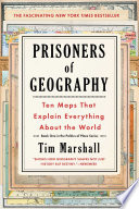 Prisoners of Geography  : Ten Maps That Explain Everything About the World