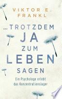 ... trotzdem Ja zum Leben sagen  : Ein Psychologe erlebt das Konzentrationslager