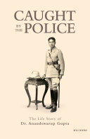 Caught By The Police  The Life Story of Dr Anandswarup Gupta