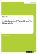 A Critical Analysis of  Things Fall Apart  by Chinua Achebe