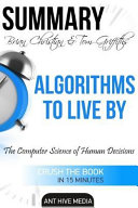 Summary Brian Christian   Tom Griffiths  Algorithms to Live by Book