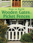 How to Build Wooden Gates and Picket Fences