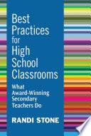 Best Practices for High School Classrooms  : What Award-Winning Secondary Teachers Do