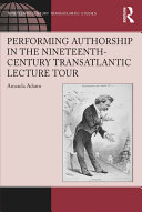 Performing Authorship in the Nineteenth Century Transatlantic Lecture Tour