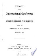 Record of the International conference on divine healing and true holiness held at the Agricultural hall  London     1885  by W E  Boardman