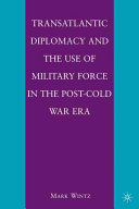 Transatlantic Diplomacy and the Use of Military Force in the Post Cold War Era Book PDF