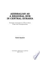 Azerbaijan As A Regional Hub In Central Eurasia Book PDF