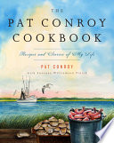 """""""The Pat Conroy Cookbook: Recipes and Stories of My Life"""" by Pat Conroy"""