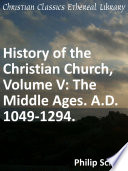 History Of The Christian Church Pt 1 The Middle Ages From Gregory Vii 1049 To Boniface Viii 1294 By David's Schaff [Pdf/ePub] eBook