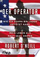 Der Operator  : Wie ich Osama bin Laden getötet habe. Mein Leben als Navy SEAL Sniper