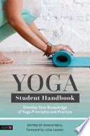 """Yoga Student Handbook: Develop Your Knowledge of Yoga Principles and Practice"" by Sian O'Neill, Lizzie Lasater, Graham Burns, Andrew McGonigle, Tarik Dervish, Philip Xerri, Korinna Pilafidis-Williams, Scott Johnson, Mimi Kuo-Deemer, Catherine Annis, Norman Blair, Heidi Sormaz, Alison Leighton, Wendy Teasdill"