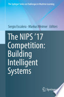 The NIPS  17 Competition  Building Intelligent Systems