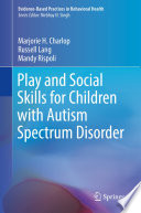 """Play and Social Skills for Children with Autism Spectrum Disorder"" by Marjorie H. Charlop, Russell Lang, Mandy Rispoli"