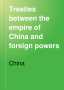 Treaties Between the Empire of China and Foreign Powers  Together with Regulation for the Conduct of Foreign Trade  Conventions  Agreements  Regulations  Etc Book