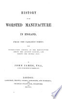 History of the worsted manufacture in England, from the earliest times. With introductory notices of the manufacture among the ancient nations, and during the Middle Ages