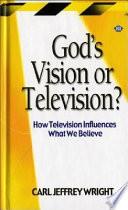 God S Vision Or Television