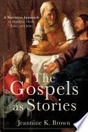 The Gospels As Stories