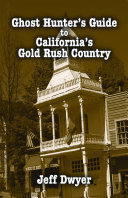 Ghost Hunter s Guide to California s Gold Rush Country