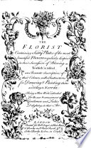 The Florist Containing Sixty Plates of the Most Beautiful Flowers Regularly Disposed in Their Succession of Blowing (etc.)