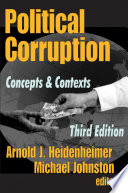 """""""Political Corruption: Concepts and Contexts"""" by Arnold J. Heidenheimer, Michael Johnston"""