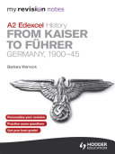 My Revision Notes Edexcel A2 History: From Kaiser to Führer: Germany 1900-45
