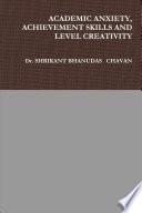 ACADEMIC ANXIETY, ACHIEVEMENT SKILLS AND LEVEL CREATIVITY