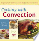 Cooking with Convection  : Everything You Need to Know to Get the Most from Your Convection Oven