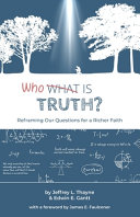 Who Is Truth  Reframing Our Questions for a Richer Faith