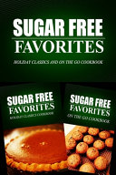 Sugar Free Favorites   Holiday Classics and On The Go Cookbook