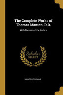 The Complete Works of Thomas Manton  D D   With Memoir of the Author