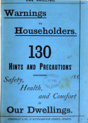 Warnings to householders  130 hints and precautions concerning safety  health  and comfort in our dwellings