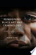 Reimagining Black Art and Criminology