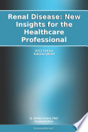 Renal Disease  New Insights for the Healthcare Professional  2012 Edition