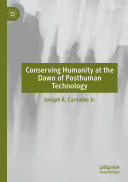 Pdf Conserving Humanity at the Dawn of Posthuman Technology Telecharger