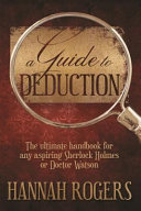 A Guide to Deduction  The Ultimate Handbook for Any Aspiring Sherlock Holmes Or Doctor Watson