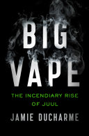 link to Big vape : the incendiary rise of Juul in the TCC library catalog