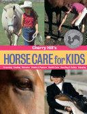 Cherry Hill's Horse Care for Kids: Grooming, Feeding, Behavior, ...