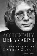 link to Accidentally like a martyr : the tortured art of Warren Zevon in the TCC library catalog