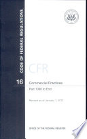 Code of Federal Regulations, Title 16, Commercial Practices, PT. 1000-End, Revised as of January 1, 2012